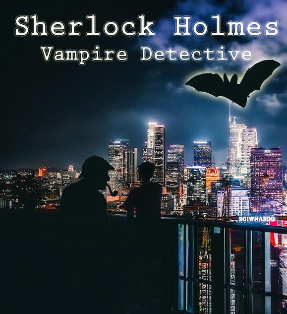 SHERLOCK HOLMES: VAMPIRE DETECTIVE